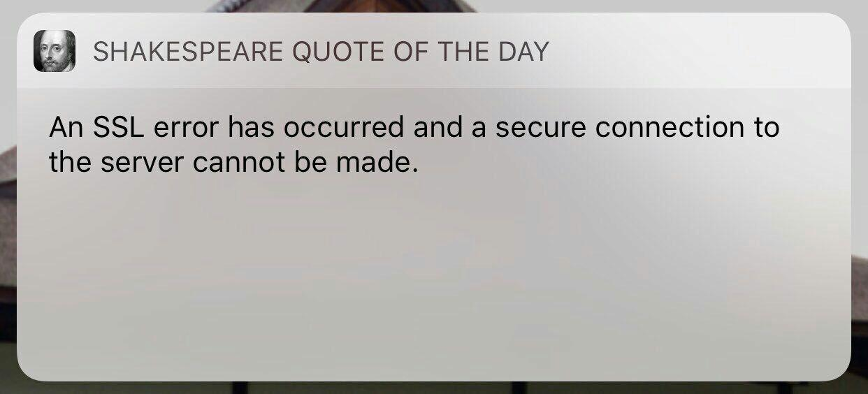 An SSL Error has occured and a secure connection to the server cannot be made.  -- Shakespear qoute of the day